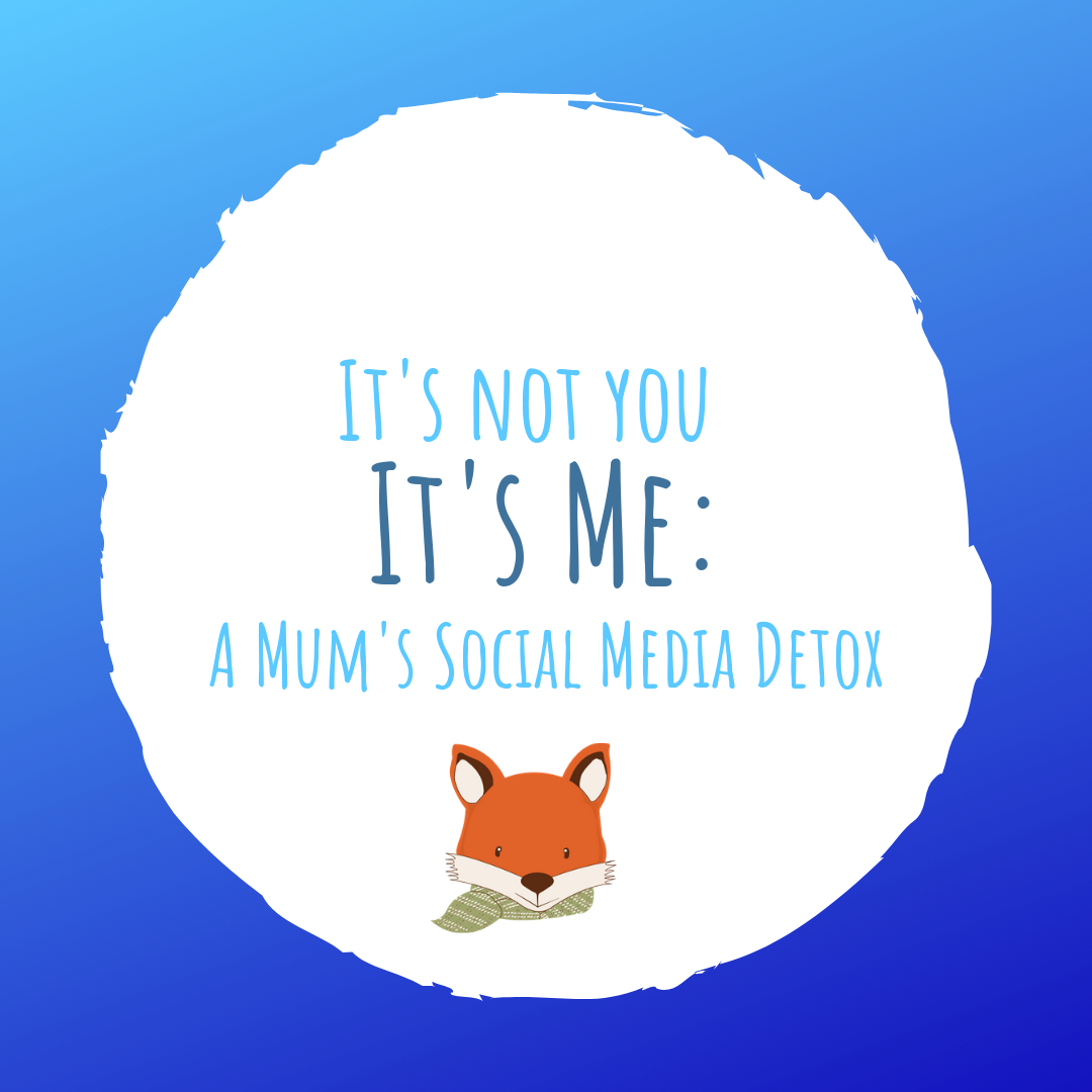 It's Not You It's Me: A Mum's Social Media Detox
