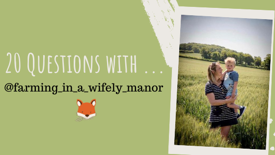 20 Questions With … @farming_in_a_wifely_manor