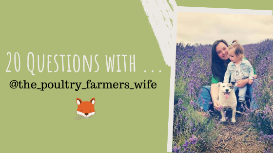20 Questions with … @the_poultry_farmers_wife